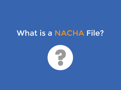 What is a NACHA File?